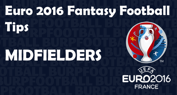 Euro 2016 Fantasy Football tips for Matchday 5 midfielders