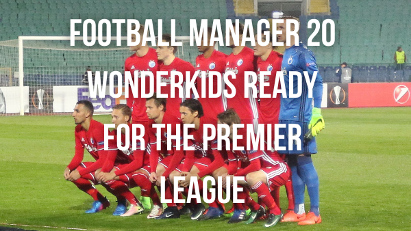 Football Manager 20 Wonderkids who are Ready for the Premier League