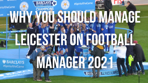 Leicester City Football Manager 2021