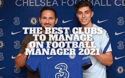 Best Clubs To Manage On Football Manager 21