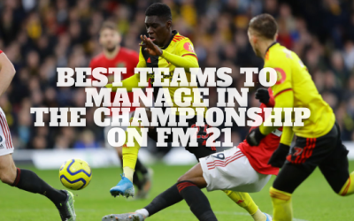Best Championship Teams To Manage on Football Manager 21