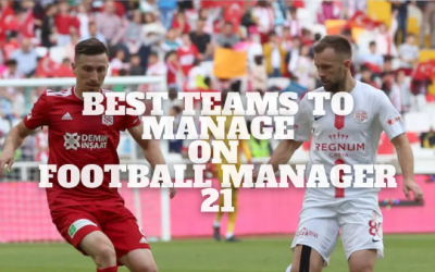 Best Teams To Manage On Football Manager 21