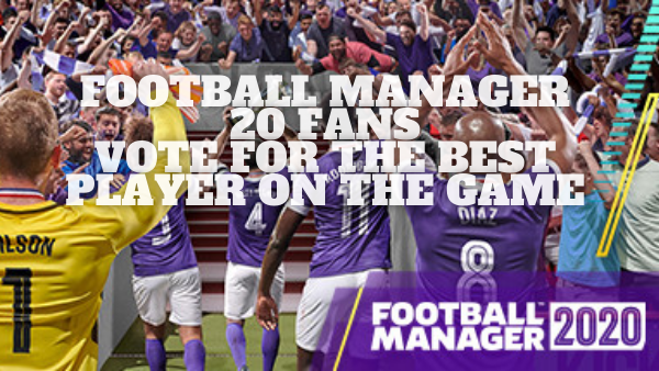 Football Manager 20 Fans Vote For The Best Player On The Game