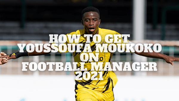 How To Get Youssoufa Moukoko On Football Manager 2021