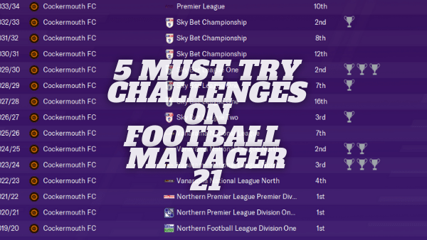 FM21: 5 Challenges You Must Try on Football Manager 21