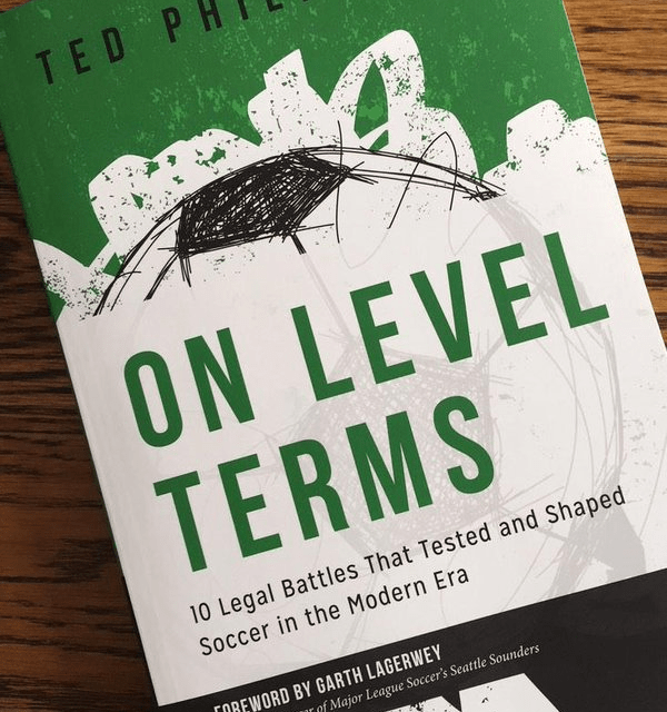 Book review: On Level Terms – 10 Legal Battles That Tested and Shaped Soccer in the Modern Era by Ted Philipakos