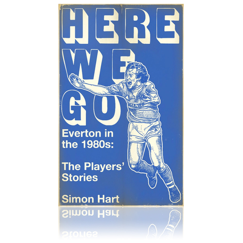 Book review – Here We Go: Everton in the 1980s: The Players' Stories by Simon Hart
