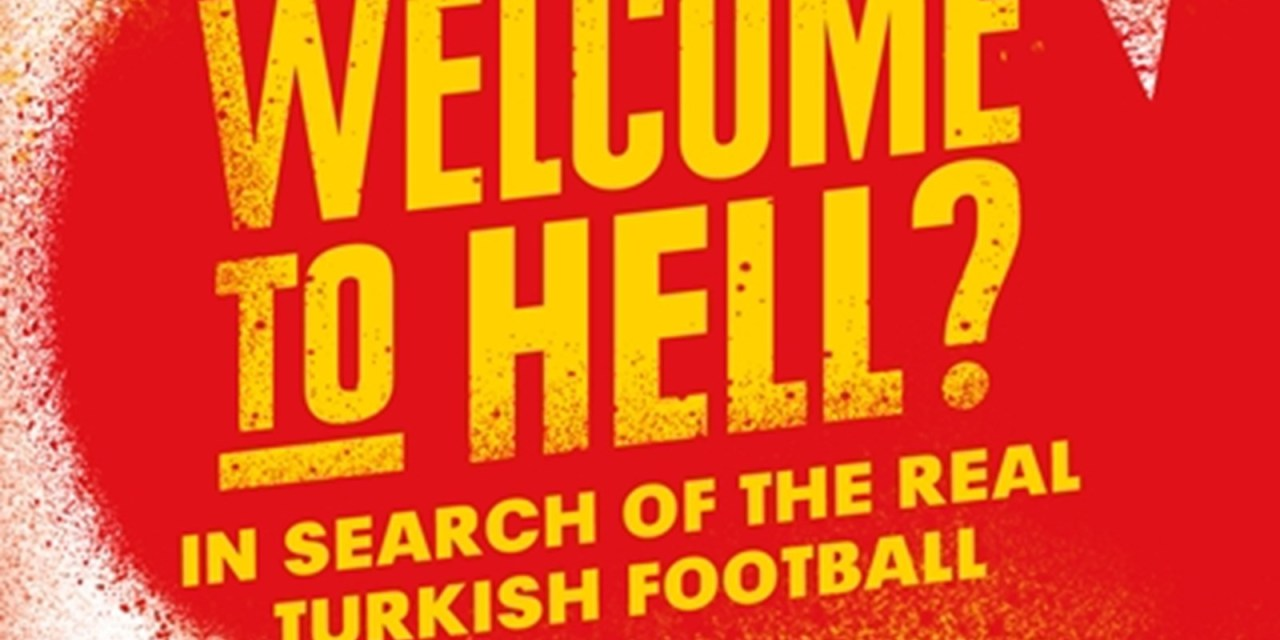 Book review: Welcome to Hell? In search of the real Turkish football by John McManus