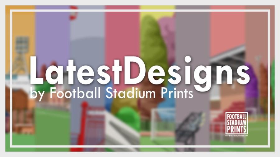 Latest Football Designs. Retro Football Posters. English, Scottisha and World StadiumPrints