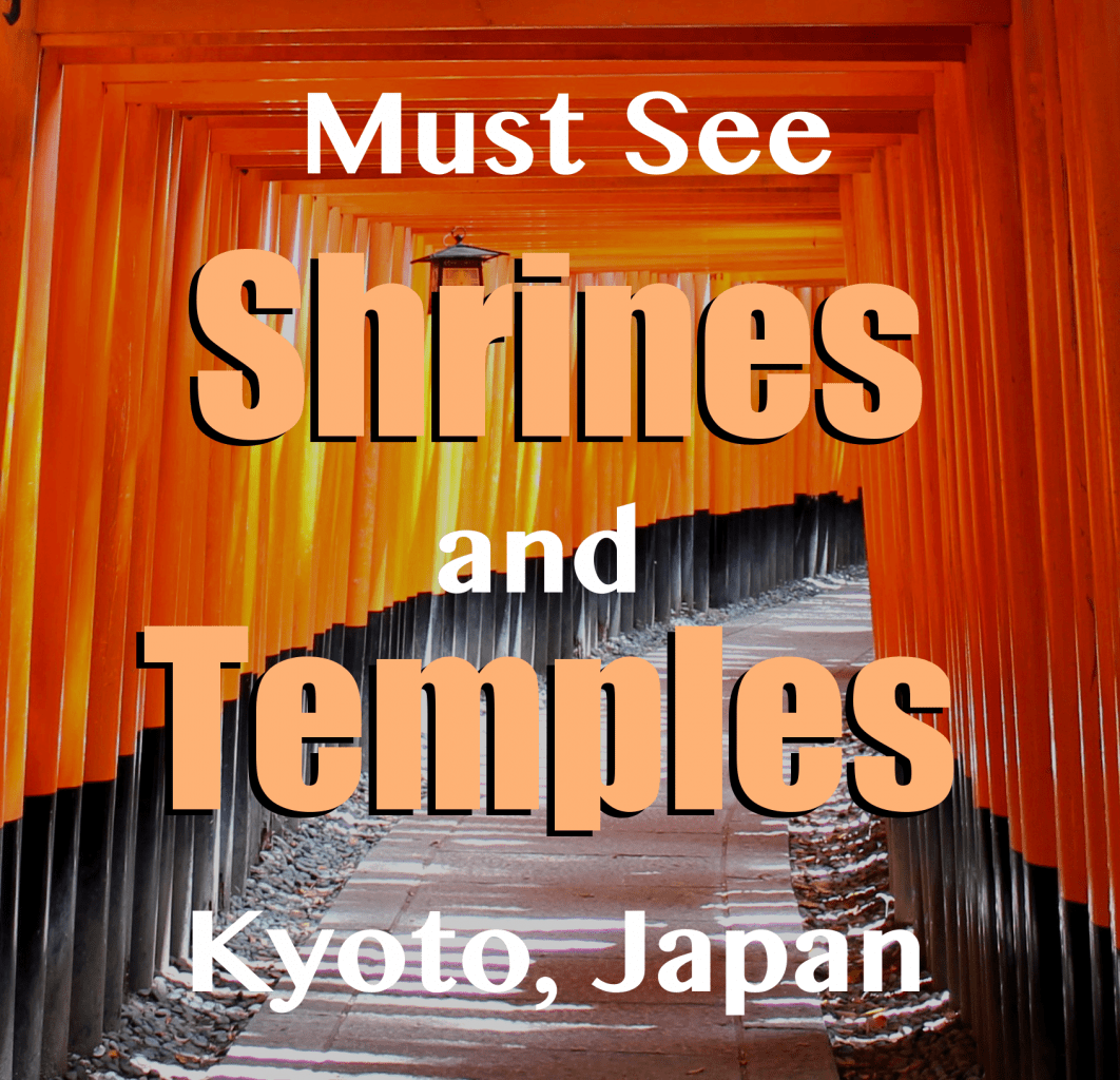 Must See Shrines and Temples in Kyoto, Japan