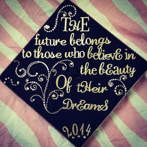 Inspirational Quote on the Graduation Cap. 30+ Awesome Graduation Cap Decoration Ideas.