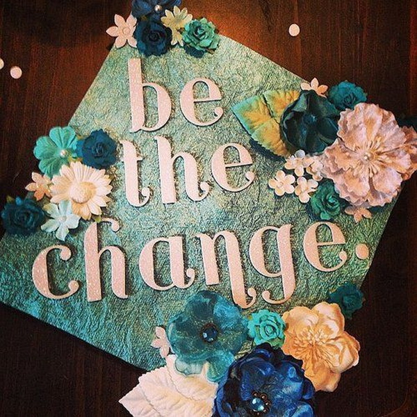 Be the Change Graduation Cap---40+ Awesome Graduation Cap Ideas.