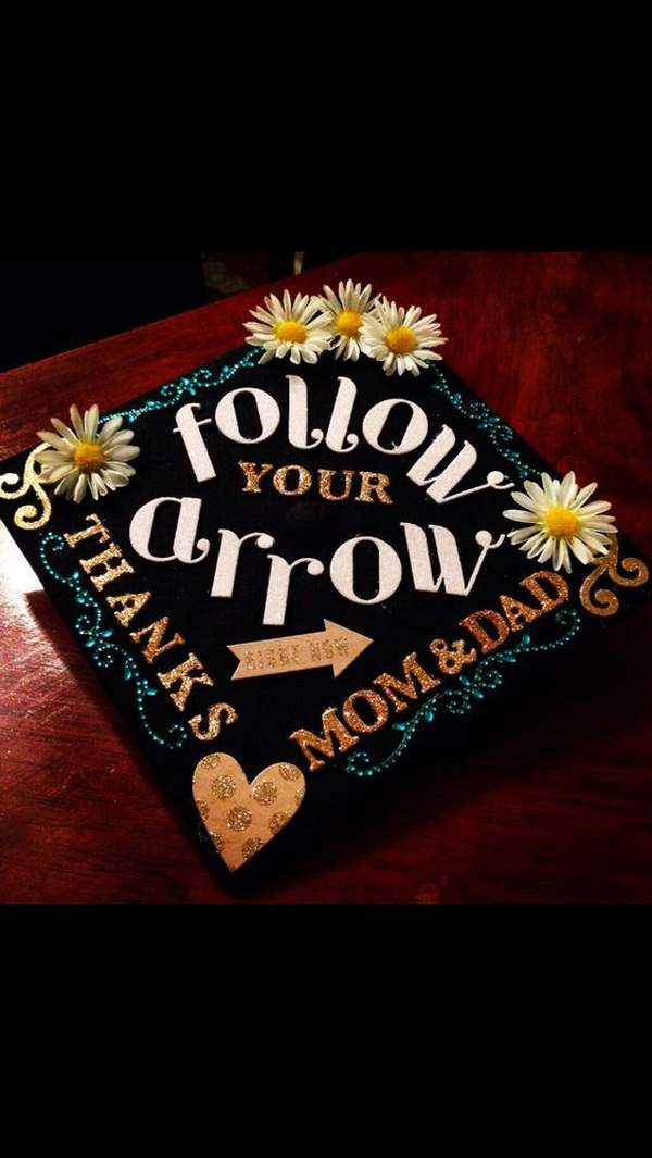 Follow your arrow Quotal Graduation Cap---40+ Awesome Graduation Cap Ideas.