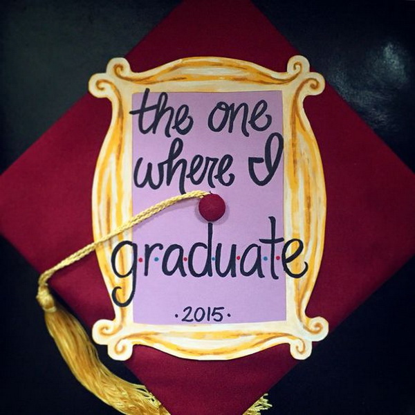 The One Where I Graduate---40+ Awesome Graduation Cap Ideas.