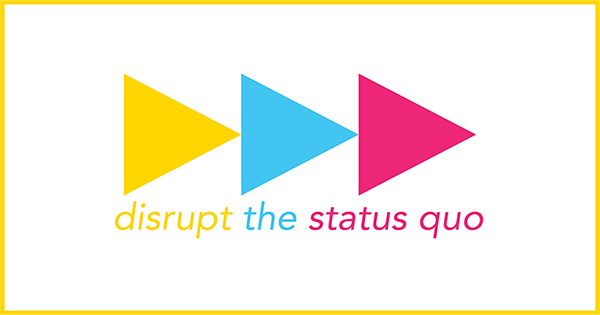 """a graphic of three colorful arrows includes the words """"disrupt the status quo"""""""