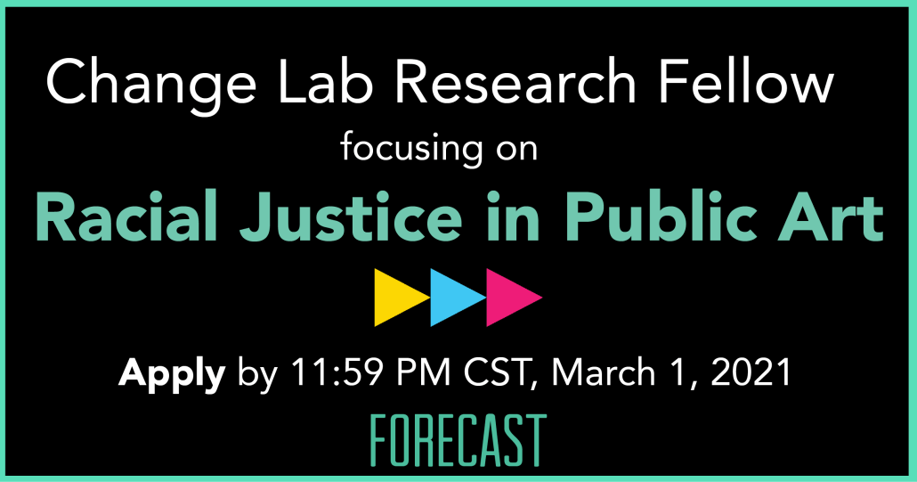 """a text graphic reads """"Change Lab Research Fellow focusing on Racial Justice in Public Art"""" and includes the application date of March 1, 2021, along with Forecast's logo"""