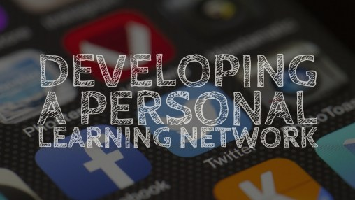 Developing a Personal Learning Network