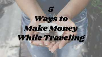 5 Ways to Make Money While Traveling