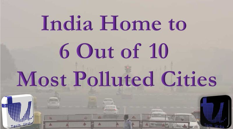India Home to 6 Out of 10 Most Polluted Cities