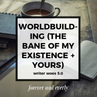 Writer Woes 5.0—Worldbuilding (aka the Bane of My Existence and Yours Too)