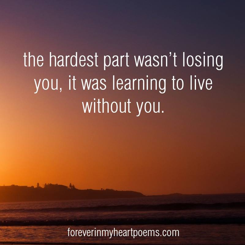 The hardest part wasn't losing you, it was learning to live without you.