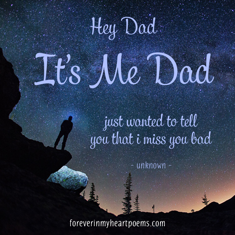 Hey Dad, It's me Dad, just wanted to tell you that I miss you bad.