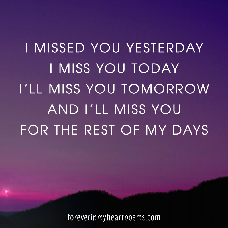 i missed you yesterday i miss you today i ll miss you tomorrow and