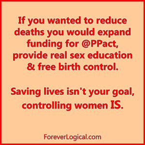 If you wanted to reduce deaths you would expand funding for @PPact, provide real sex education & free birth control.