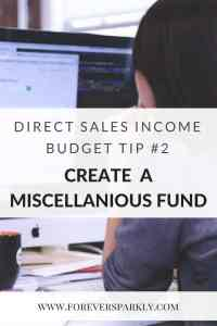 Budget Tip for Direct Sellers with Inconsistent Income. Create a Miscellaneous Fund to cover those unexpected and yearly expenses. Kristy Empol