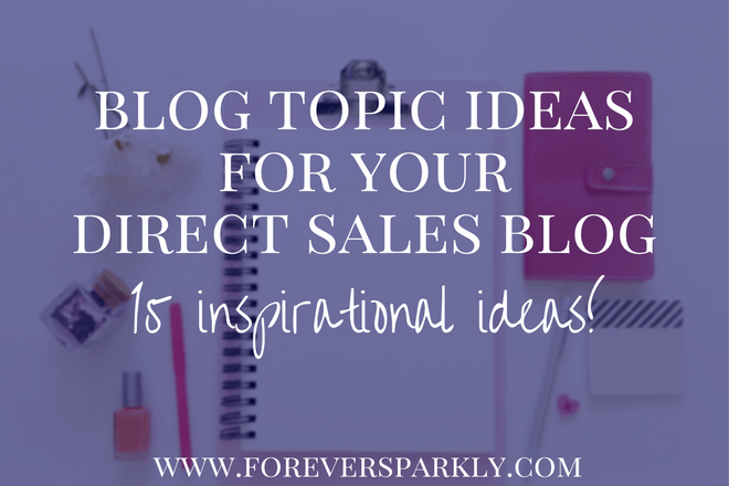 Blog Topic Ideas for your Direct Sales Blog: 15 Inspirational Ideas