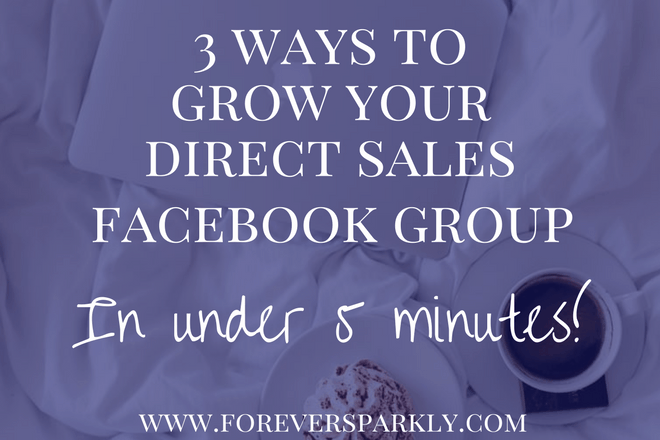 3 Ways To Grow Your Direct Sales Facebook Group (in under 5 minutes!)