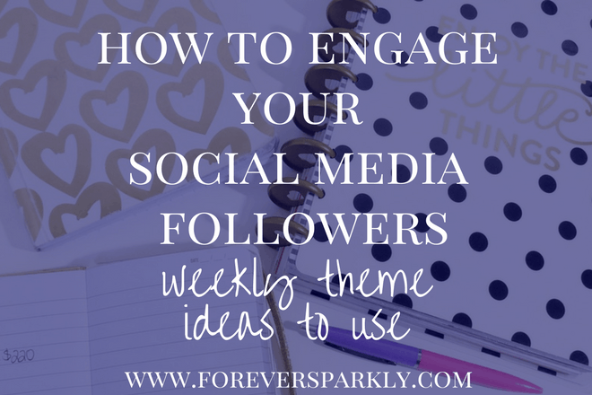 How To Engage Your Social Media Followers: Weekly Theme Ideas To Use