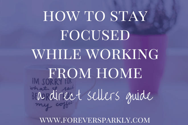 How to Stay Focused While Working From Home: A Direct Sellers Guide