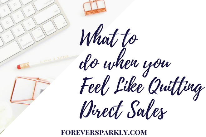 9 Things To Do When You Feel Like Quitting Direct Sales