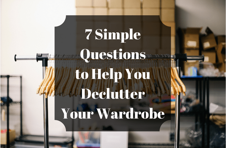 7 Simple Questionsto Help You DeclutterYour Wardrobe