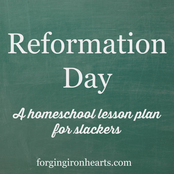 Reformation Day: A Homeschool Lesson Plan For Slackers