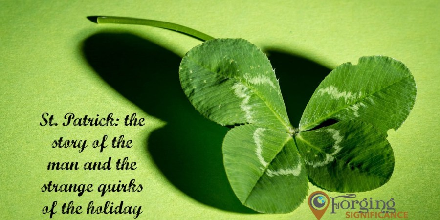 St. Patrick: the man, the legend, the traditions