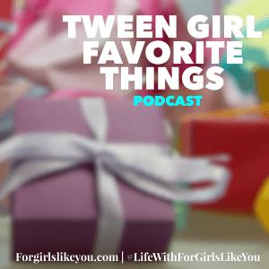 Tween Girl Favorite Things {Podcast}