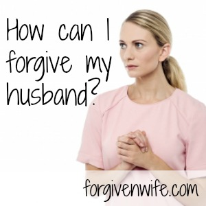 Are you holding on to any resentment of your husband? What do you need to do in order to let that go?