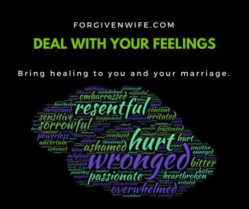 Deal with your feelings to bring healing to you and your marriage.