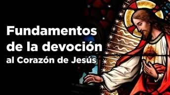 Fundamentos de la devoción al Corazón de Jesús