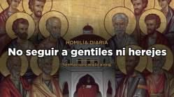 [Homilía Diaria] No seguir a gentiles ni herejes