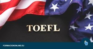 Todo lo que debes saber sobre el examen TOEFL