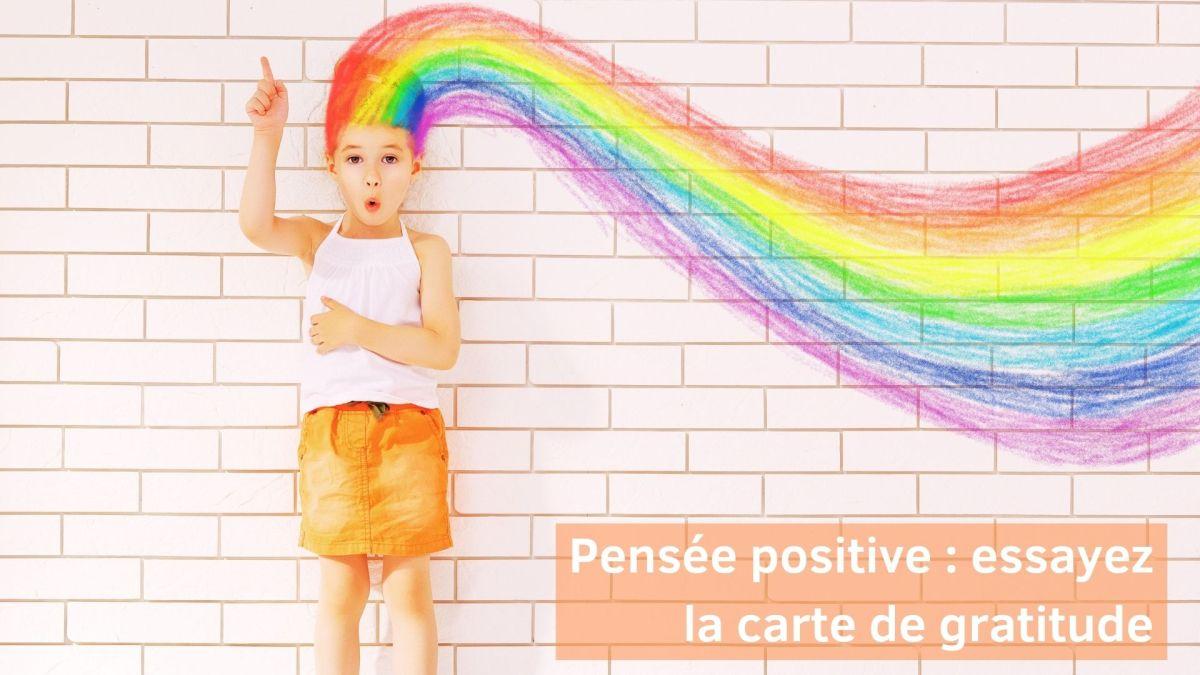 Pensée positive : essayez la carte de gratitude pour casser la spirale négative
