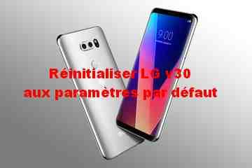 réinitialiser LG v30 aux paramètres par défaut