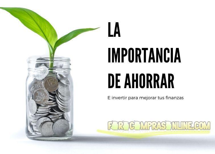 La importancia de ahorrar e invertir para mejorar tus finanzas personales