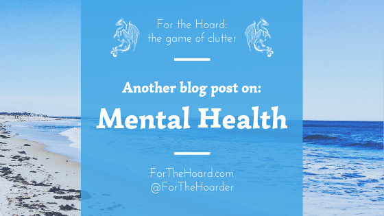 Another Blog Post on Mental Health ~ ForTheHoard.com
