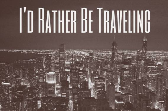 I'd Rather Be Traveling- for the love of wanderlust