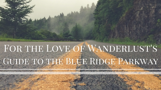 For the Love of Wanderlust's Blue Ridge Parkway Guide