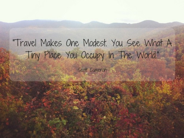 Travel Makes One Modest. You See What A Tiny Place
